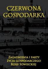 Czerwona gospodarka Zagadnienia i fakty życia gospodarczego Rosji Sowieckiej - zbiorowa Praca | mała okładka