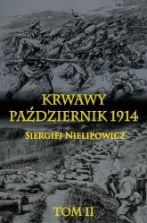 Krwawy październik 1914 Tom 2 - Siergiej Nielipowicz | mała okładka
