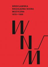 Wrocławska niezależna scena muzyczna 1979-1989 - Paweł Piotrowicz | mała okładka