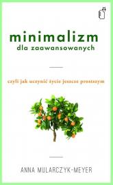 Minimalizm dla zaawansowanych - Anna Mularczyk-Meyer | mała okładka