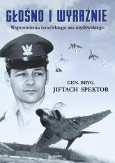 Głośno i wyraźnie Wspomnienia izraelskiego asa myśliwskiego - Jiftach Spektor | mała okładka
