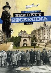 Sekrety Szczecina Część 2 - Roman Czejarek | mała okładka