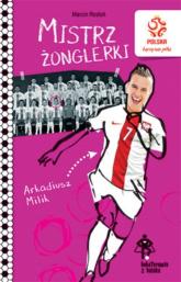 PZPN Bohaterowie z boiska Arkadiusz Milik Mistrz żonglerki - Marcin Rosłoń | mała okładka