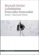 Ludobójstwo francusko-francuskie Wandea – Departament Zemsty - Reynald Secher | mała okładka