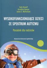 Wysokofunkcjonujące dzieci ze spektrum autyzmu Poradnik dla rodziców - Ozonoff Sally, Dawson Geraldine, McPartland James C. | mała okładka