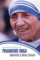 Pragnienie Boga. Opowieść o Matce Teresie - Charlotte Grossetete | mała okładka