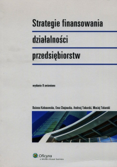 Strategie finansowania działalności przedsiębiorstw - Kołosowska Bożena, Chojnacka Ewa, Tokarski Andrzej | mała okładka