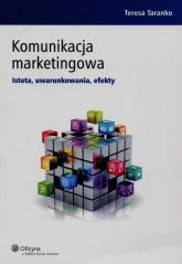Komunikacja marketingowa Istota, uwarunkowania, efekty - Teresa Taranko   mała okładka
