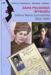 Dama polskiego wywiadu Halina Maria Szymańska 1906-1989 - Kanafocka Patrycja, Łukomski Grzegorz | mała okładka