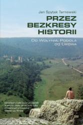 Przez bezkresy historii Od Wołynia, Podola do Lwowa - Tarnowski Jan Spytek | mała okładka