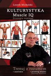 Kulturystyka Muscle IQ Strategia treningu. Trenuj z rozumem - Leszek Michalski   mała okładka