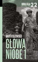 Głowa Niobe Część 1 - Marta Guzowska | mała okładka