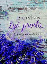 Żyć prosto Inspiracje na każdy dzień - Anselm Grun | mała okładka