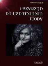 Przyrząd do uzdatniania wody - Barbara Gruszka-Zych | mała okładka