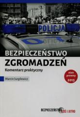 Bezpieczeństwo zgromadzeń publicznych Komentarz praktyczny - Marcin Jurgilewicz | mała okładka