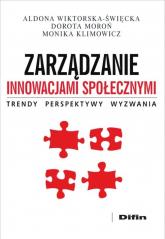 Zarządzanie innowacjami społecznymi Trendy, perspektywy, wyzwania - Wiktorska-Święcka Aldona, Moroń Dorota, Klimowicz Monika | mała okładka