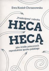 Przekrojowa rubryka Heca hecą jako źródło potocznych reproduktów języka polskiego - Ewa Kozioł-Chrzanowska | mała okładka