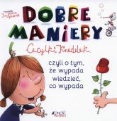 Dobre maniery Cecylki Knedelek czyli o tym, ze wypada wiedzieć, co wypada - Joanna Krzyżanek | mała okładka