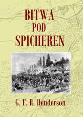 Bitwa pod Spicheren 6 sierpnia 1870 roku - Henderson G. F. R. | mała okładka