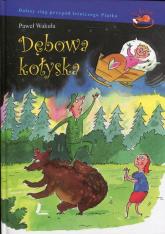 Dębowa kołyska - Paweł Wakuła | mała okładka
