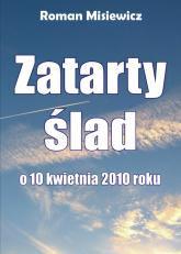 Zatarty ślad O 10 kwietnia - Misiewicz Roman | mała okładka