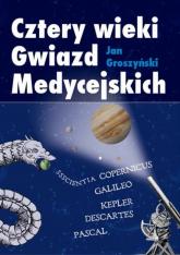 Cztery wieki Gwiazd Medycejskich - Jan Groszyński | mała okładka