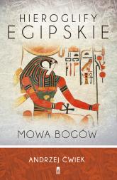 Hieroglify egipskie Mowa bogów - Andrzej Ćwiek | mała okładka