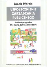 Uspołecznienie zarządzania publicznego Studium przypadku Wrocławia, Lublina i Rzeszowa - Jacek Warda | mała okładka