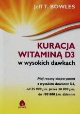 Kuracja witaminą D3 w wysokich dawkach - Bowles Jeff T. | mała okładka