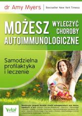 Możesz wyleczyć choroby autoimmunologiczne Samodzielna profilaktyka i leczenie - Amy Myers | mała okładka