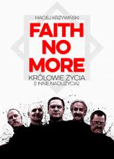 Faith No More Królowie życia i inne nadużycia - Maciej Krzywiński | mała okładka