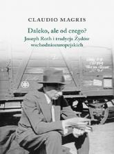 Daleko, ale od czego? Joseph Roth i tradycja Żydów wschodnioeuropejskich - Claudio Magris | mała okładka