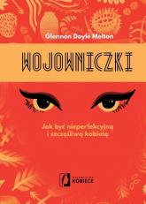 Wojowniczki Jak być nieperfekcyjną i szczęśliwą kobietą - Glennon Doyle-Melton | mała okładka