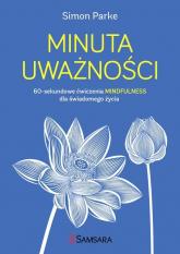 Minuta uważności 60-sekundowe ćwiczenia mindfulness dla świadomego życia - Simon Parke | mała okładka