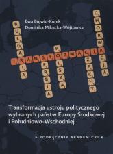 Transformacja ustroju politycznego wybranych państw Europy Środkowej i Południowo-Wschodniej Podręcznik akademicki - Bujwid-Kurek Ewa, Mikucka-Wójtowicz Dominika   mała okładka