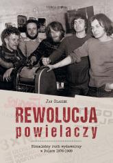 Rewolucja powielaczy Niezależny ruch wydawniczy w Polsce 1976-1989 - Jan Olaszek | mała okładka