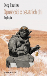Opowieści z ostatnich dni Trylogia - Oleg Pawłow | mała okładka