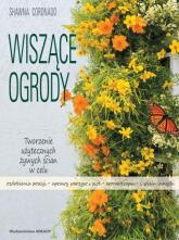 Wiszące ogrody Tworzenie użytecznych żywych ścian w celu ozdobienia posesji, uprawy warzyw i ziół,  aromaterapii  i - Shawna Coronado   mała okładka