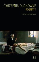 Ćwiczenia duchowne Poematy - Przemysław Dakowicz | mała okładka