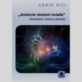 Jesteście istotami światła Pochodzenie i historia człowieka - Armin Risi | mała okładka