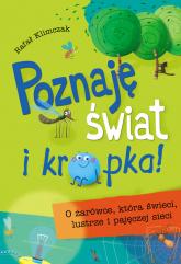 Poznaję świat i kropka O żarówce, która świeci, lustrze i pajęczej sieci - Rafał Klimczak | mała okładka