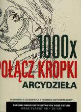 1000 x połacz kropki Arcydzieła - Thomas Pavitte | mała okładka