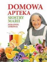 Domowa apteka Siostry Marii Poradnik zdrowia - Goretti Guziak Maria | mała okładka