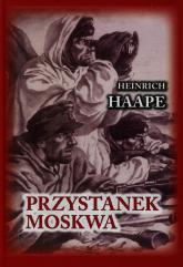 Przystanek Moskwa Niemiecki lekarz na froncie wschodnim 1941-1942 - Heinrich Haape | mała okładka