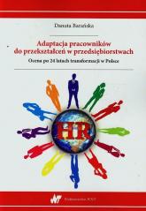 Adaptacja pracowników do przekształceń w przedsiębiorstwach Ocena po 24 latach transformacji w Polsce - Danuta Barańska   mała okładka