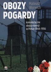 Obozy pogardy komunistyczne obozy represji w Polsce 1944-1956 - Mateusz Wyrwich | mała okładka