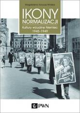 Ikony Normalizacji Kultury wizualne Niemiec 1945-1949 - Magdalena Saryusz-Wolska | mała okładka