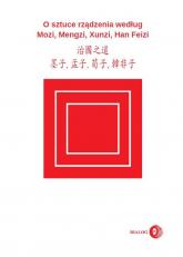 O sztuce rządzenia według Mozi, Mengzi, Xunzi, Han Feizi - Mozi, Mengzi, Xunzi, Han Feizi | mała okładka