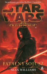 Star Wars The Old Republic Fatalny sojusz - Sean Williams | mała okładka