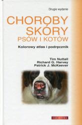 Choroby skóry psów i kotów Kolorowy atlas i podręcznik - Nuttall Tim, Harvey Richard G., McKeever Patr | mała okładka